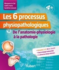 Morgane Le Gal et Cédric Favro - Les 6 processus physiopathologiques - De l'anatomie-physiologie à la pathologie.