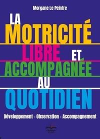 Morgane Le Peintre - La motricité libre et accompagnée au quotidien - Développement - Observation - Accompagnement.