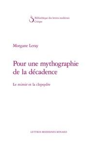 Morgane Leray - Pour une mythographie de la décadence - Le miroir et la clepsydre.