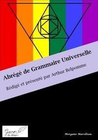 Morgane Marolleau - Abrégé de Grammaire Universelle - Rédigé et présenté par Arthur Belpomme.