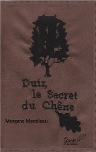 Morgane Marolleau - Duir le secret du chene.