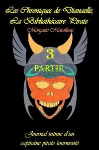 Morgane Marolleau - LES CHRONIQUES DE DIANAELLE - Journal intime d'un capitaine pirate tourmenté.