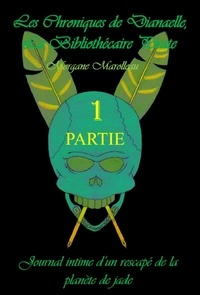 Morgane Marolleau - LES CHRONIQUES DE DIANAELLE - Journal intime d'un rescapé de la planète de jade.