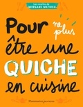 Morgane Mathieu - Pour ne plus être une quiche en cuisine.