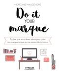 Morgane Maugendre - Do it your marque - Tout ce que vous devez savoir pour créer une marque unique qui ne ressemble qu'à vous.