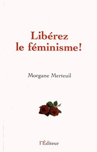Morgane Merteuil - Libérez le féminisme !.