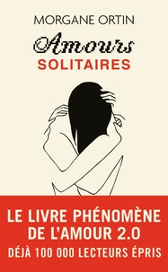 Morgane Ortin - Amours solitaires Tome 1 : .