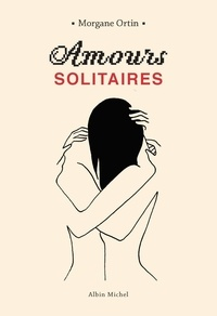 Morgane Ortin - Amours solitaires.