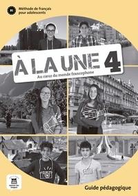 Morgane Pellé - Méthode de français pour adolescents B1 A la une 4 - Guide pédagogique.