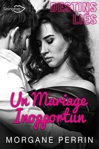 Morgane Perrin - Destins Liés - Un Mariage Inopportun.