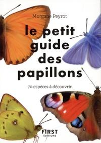 Morgane Peyrot - Le petit guide des papillons - 70 espèces à découvrir.