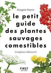 Morgane Peyrot - Le petit guide des plantes sauvages comestibles - 70 espèces à découvrir.