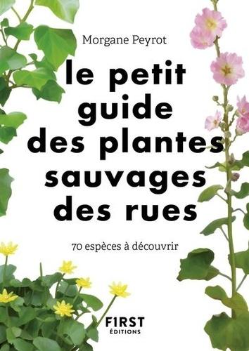 Le petit guide des plantes sauvages des rues. 70 espèces à découvrir