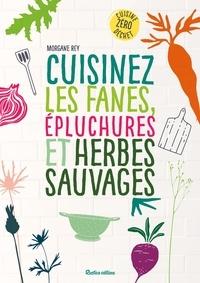 Morgane Rey et Isabelle Kanako - Cuisinez les fanes, épluchures et herbes sauvages - Cuisine zéro déchet.