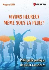 Téléchargez des livres audio italiens Vivons heureux... même sous la pluie !  - Petit guide pratique de pleine conscience en francais par Morgane Rosa 9782378904173 CHM iBook PDF