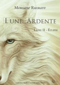 Morgane Rugraff - Lune ardente Tome 2 : Eclipse.
