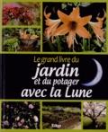 Morgann Houriez et  Macha Publishing - Le grand livre du jardin et du potager avec la Lune.