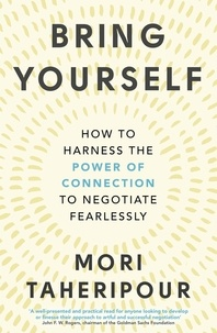 Mori Taheripour - Bring Yourself - How to Harness the Power of Connection to Negotiate Fearlessly.
