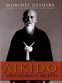 Morihei Ueshiba - Aikido - Enseignements secrets.