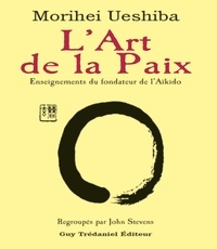 Morihei Ueshiba - L'art de la paix - Enseignements du fondateur de l'Aïkido.