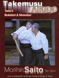 Morihiro Saito - Takemusu Aïkido - Tome 5, Bukidori & Ninindori.