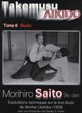 Morihiro Saito - Takemusu Aikido - Tome 6.
