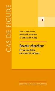 Moritz Hunsmann et Sébastien Kapp - Devenir chercheur - Ecrire une thèse en sciences sociales.