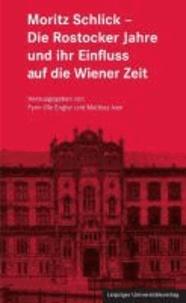 Moritz Schlick - Die Rostocker Jahre und ihr Einfluss auf die Wiener Zeit - Schlickiana 6.