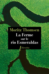 Moritz Thomsen - La ferme sur le rio Esmeraldas.