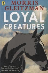 Morris Gleitzman - Loyal Creatures.