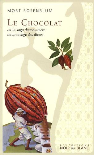 Mort Rosenblum - Le Chocolat - Ou la saga douce-amère du breuvage des dieux.