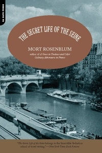 Mort Rosenblum - The Secret Life of the Seine.