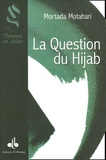 Mortadhâ Motahhari - La question du Hijab.