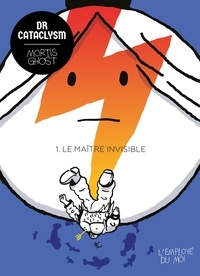 Mortis Ghost - Dr Cataclysm Tome 1 : Le Maître invisible.