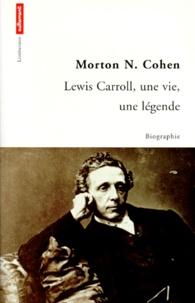 Morton Cohen - Lewis Carroll - Une vie, une légende.