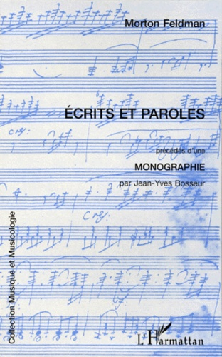 Morton Feldman - Ecrits et paroles - Précédés d'une Monographie.