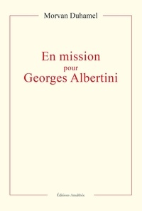 Morvan Duhamel - En mission pour Georges Albertini.