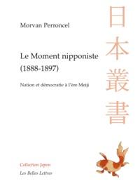 Morvan Perroncel - Le moment nipponiste (1888-1897) - Nation et démocratie à l'ère Meiji.