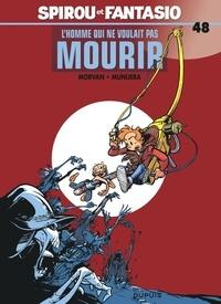 Morvan et José Luis Munuera - Spirou et Fantasio Tome 48 : L'homme qui ne voulait pas mourir.
