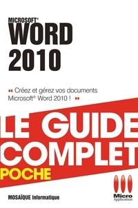 Mosaïque Informatique - Word 2010 - Le guide complet - Créez et gérez vos documents Microsoft Word 2010 !.