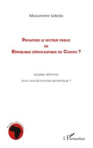 Mosamete Sekola - Privatiser le secteur public en République démocratique du Congo ? - Quelles réformes pour une économie dynamique ?.