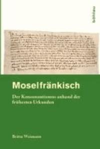 Moselfränkisch - Der Konsonantismus anhand der frühesten Urkunden.