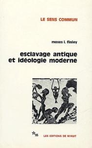 Moses I. Finley - Esclavage antique et idéologie moderne.