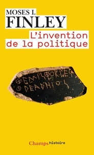 Moses I. Finley - L'invention de la politique.