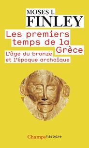 Moses I. Finley - Les premiers temps de la Grèce - L'âge du bronze et l'époque archaïque.