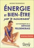 Moshe Feldenkrais - Energie et bien-être par le mouvement - Le classique de la méthode Feldenkrais.