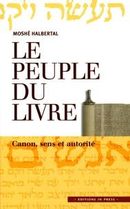 Moshé Halbertal - Le peuple du Livre - Canon, sens et autorité.