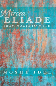 Moshé Idel - Mircea Eliade - From Magic to Myth.