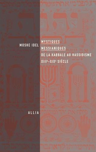 Moshé Idel - Mystiques messianiques - De la kabbale au hassidisme, XIIIe-XIXe siècle.