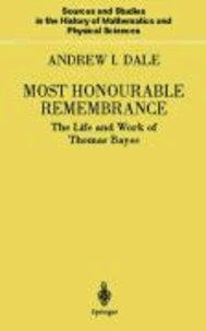 Most Honourable Remembrance - The Life and Work of Thomas Bayes.